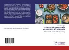 Substituting Maize for Processed Cassava Peels kitap kapağı