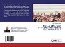 Bookcover of The Role Of Christian Forgiveness In Restorative Justice And Reconcili