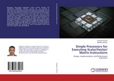 Bookcover of Simple Processors for Executing Scalar/Vector/ Matrix Instructions