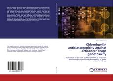Capa do livro de Chlorohpyllin anticlastogenicity against anticancer drugs genotoxicity