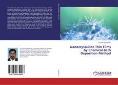 Bookcover of Nanocrystalline Thin Films by Chemical Bath Deposition Method