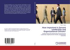 Bookcover of How important is Servant Leadership and Organizational Climate?