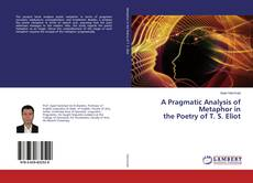 Bookcover of A Pragmatic Analysis of Metaphor in the Poetry of T. S. Eliot