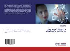 Bookcover of Internet of Things: A Wireless Smart Home