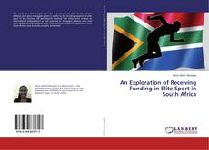 Bookcover of An Exploration of Receiving Funding in Elite Sport in South Africa