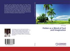 Bookcover of Fiction as a Blend of Fact and Imagination