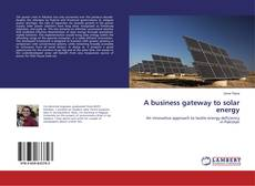 Bookcover of A business gateway to solar energy