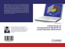 Buchcover von A Brief Study of Computational Methods to Locate Reaction Mechanism