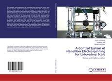 Bookcover of A Control System of Nanofiber Electrospinning for Laboratory Scale