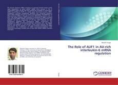 Buchcover von The Role of AUF1 in AU-rich interleukin-6 mRNA regulation