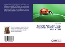 Bookcover of NATURE'S ALPHABET: Fruits, vegetables, animals, insects, birds & trees