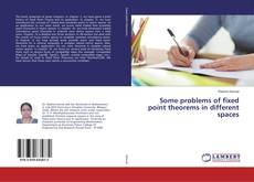 Portada del libro de Some problems of fixed point theorems in different spaces