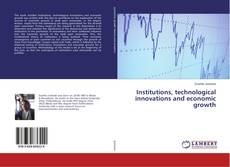 Bookcover of Institutions, technological innovations and economic growth