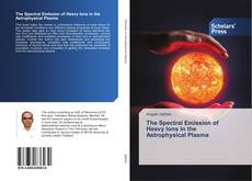 The Spectral Emission of Heavy Ions in the Astrophysical Plasma kitap kapağı