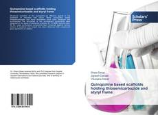 Bookcover of Quinqzoline based scaffolds holding thiosemicarbazide and styryl frame
