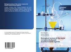Bookcover of Biological review of the some compounds based multifunctional ligands