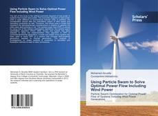 Bookcover of Using Particle Swam to Solve Optimal Power Flow Including Wind Power