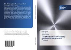 Buchcover von The Effects of Tool Geometry and Path Strategy in SPIF Process