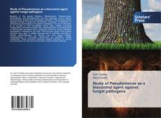 Bookcover of Study of Pseudomonas as a biocontrol agent against fungal pathogens