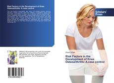 Bookcover of Risk Factors in the Development of Knee Osteoarthritis: A case control