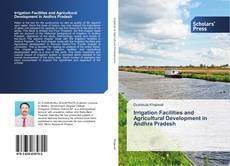 Irrigation Facilities and Agricultural Development in Andhra Pradesh kitap kapağı