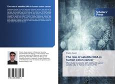 Bookcover of The role of satellite DNA in human colon cancer