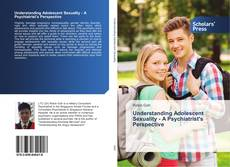 Bookcover of Understanding Adolescent Sexuality - A Psychiatrist's Perspective