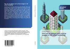 Bookcover of The use of oblique and vertical images in 3D urban modelling