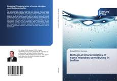 Bookcover of Biological Characteristics of some microbes contributing in biofilm