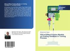 Bookcover of FEA of Effect Friction Models on Cutting Variables in Turning Process