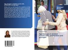Bookcover of Age changes in skeletal muscle cells, proliferation and glycogen
