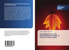 Bookcover of Investigation into the Antioxidant Potentials of Tannic & Gallic Acids