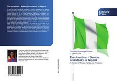 Bookcover of The Jonathan / Sambo presidency in Nigeria