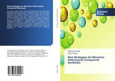 Copertina di New Strategies for Bioactive Heterocyclic Compound Synthesis