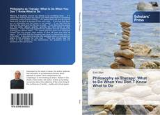 Bookcover of Philosophy as Therapy: What to Do When You Don`T Know What to Do