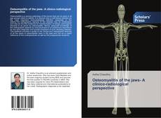 Bookcover of Osteomyelitis of the jaws- A clinico-radiological perspective