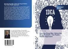 Bookcover of End the Drug War; Solve the Drug Problem: The Public Health Approach