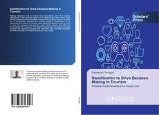 Bookcover of Gamification to Drive Decision-Making in Tourism