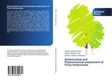 Bookcover of Antimicrobial and Phytochemical assessment of Ficus botryocarpa