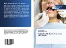 Bookcover of Public Health Dentistry in India - A Critique