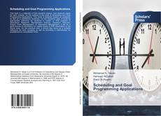 Bookcover of Scheduling and Goal Programming Applications