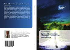 Bookcover of Spiritual Economics: Concepts, Theories, and Applications