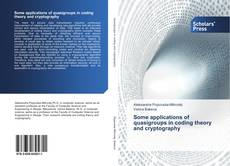 Bookcover of Some applications of quasigroups in coding theory and cryptography