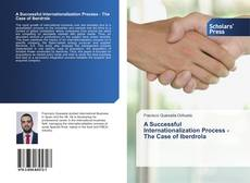 Bookcover of A Successful Internationalization Process - The Case of Iberdrola