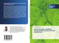 Bookcover of Characterization of Model Tannery Solid wastes and their Assessment
