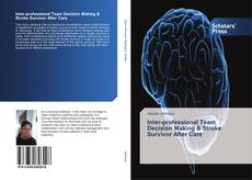 Bookcover of Inter-professional Team Decision Making & Stroke Survivor After Care