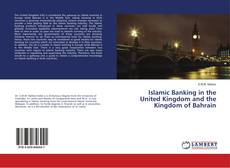 Bookcover of Islamic Banking in the United Kingdom and the Kingdom of Bahrain