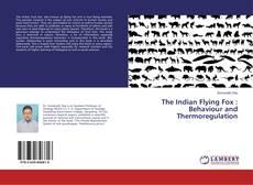 Couverture de The Indian Flying Fox : Behaviour and Thermoregulation