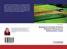 Bookcover of Biological Control of Some Bacterial Diseases on Solanaceous Crops