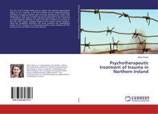 Bookcover of Psychotherapeutic treatment of trauma in Northern Ireland